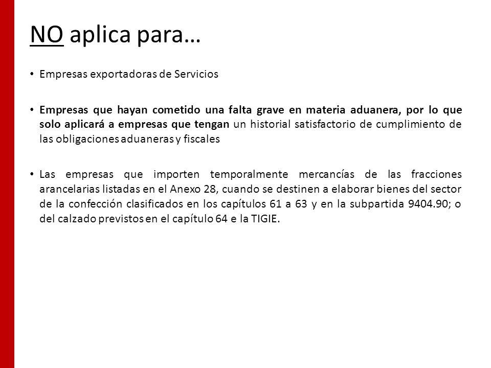 NO aplica para… Empresas exportadoras de Servicios Empresas que hayan cometido una falta grave en materia aduanera, por lo que solo aplicará a empresa
