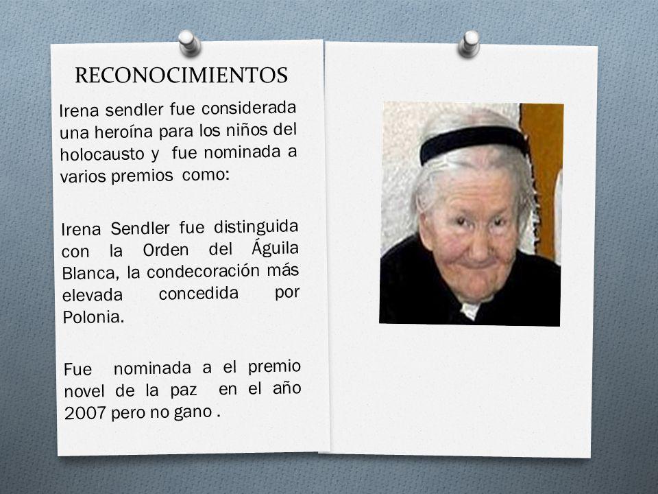 RECONOCIMIENTOS Irena sendler fue considerada una heroína para los niños del holocausto y fue nominada a varios premios como: Irena Sendler fue distin