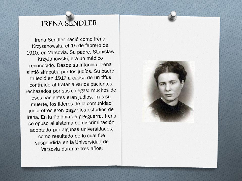 IRENA SENDLER Irena Sendler nació como Irena Krzyzanowska el 15 de febrero de 1910, en Varsovia. Su padre, Stanisław Krzy ż anowski, era un médico rec