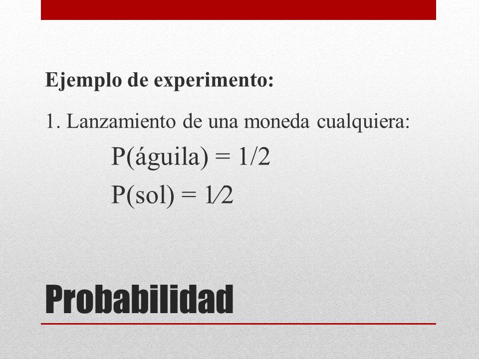 Probabilidad Ejemplo de experimento: 1.