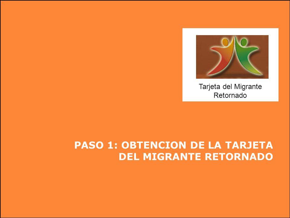 PASO 1: OBTENCION DE LA TARJETA DEL MIGRANTE RETORNADO Tarjeta del Migrante Retornado