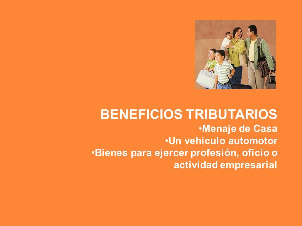 BENEFICIOS TRIBUTARIOS Menaje de Casa Un vehículo automotor Bienes para ejercer profesión, oficio o actividad empresarial