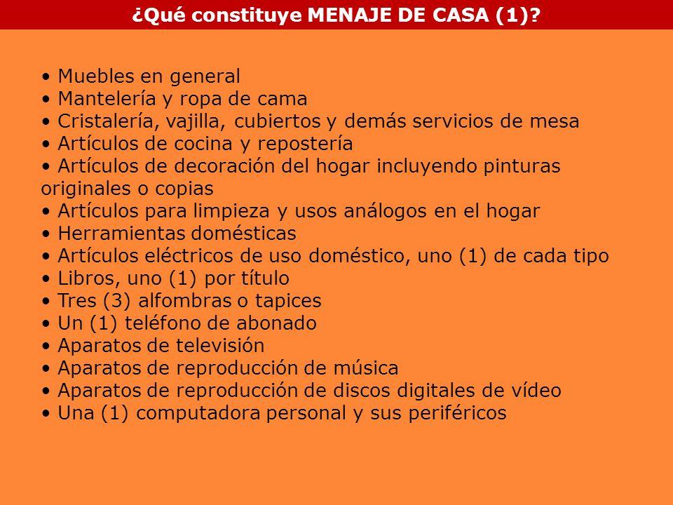 ¿Qué constituye MENAJE DE CASA (1)? Muebles en general Mantelería y ropa de cama Cristalería, vajilla, cubiertos y demás servicios de mesa Artículos d