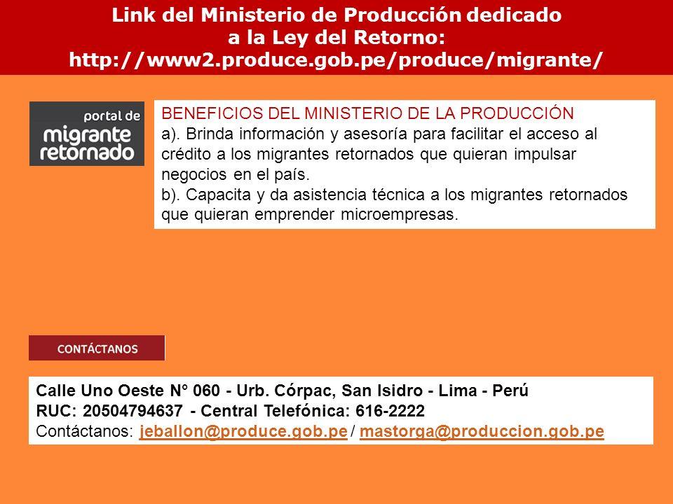 Link del Ministerio de Producción dedicado a la Ley del Retorno: http://www2.produce.gob.pe/produce/migrante/ BENEFICIOS DEL MINISTERIO DE LA PRODUCCI