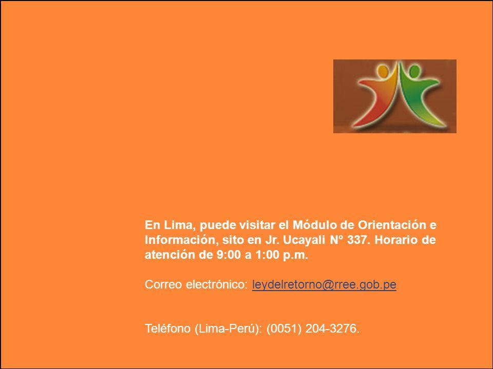En Lima, puede visitar el Módulo de Orientación e Información, sito en Jr. Ucayali N° 337. Horario de atención de 9:00 a 1:00 p.m. Correo electrónico: