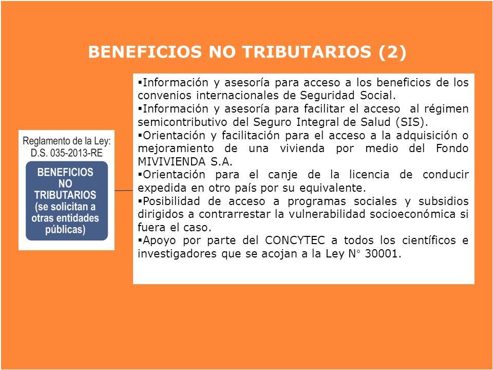 BENEFICIOS NO TRIBUTARIOS (2) Información y asesoría para acceso a los beneficios de los convenios internacionales de Seguridad Social. Información y