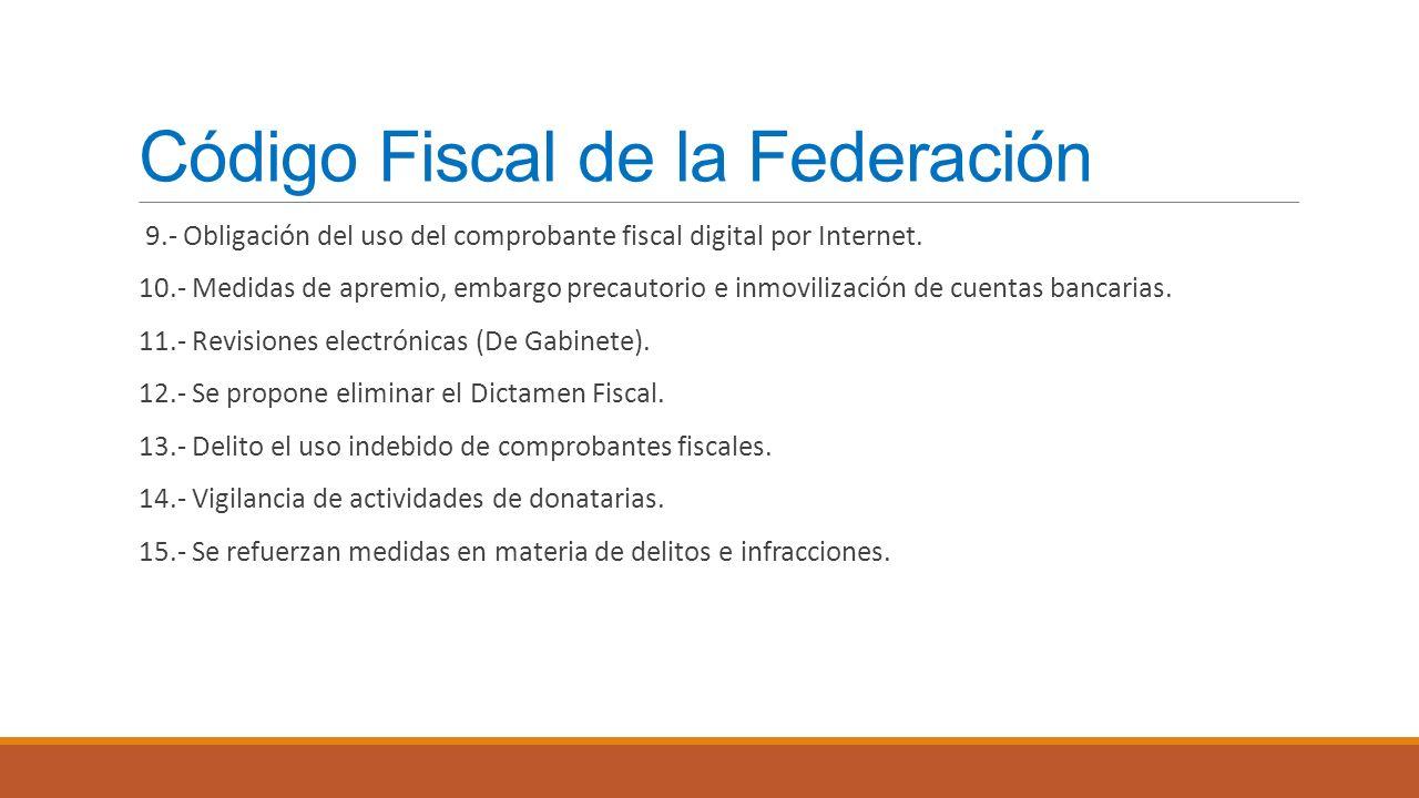 Código Fiscal de la Federación 9.- Obligación del uso del comprobante fiscal digital por Internet. 10.- Medidas de apremio, embargo precautorio e inmo