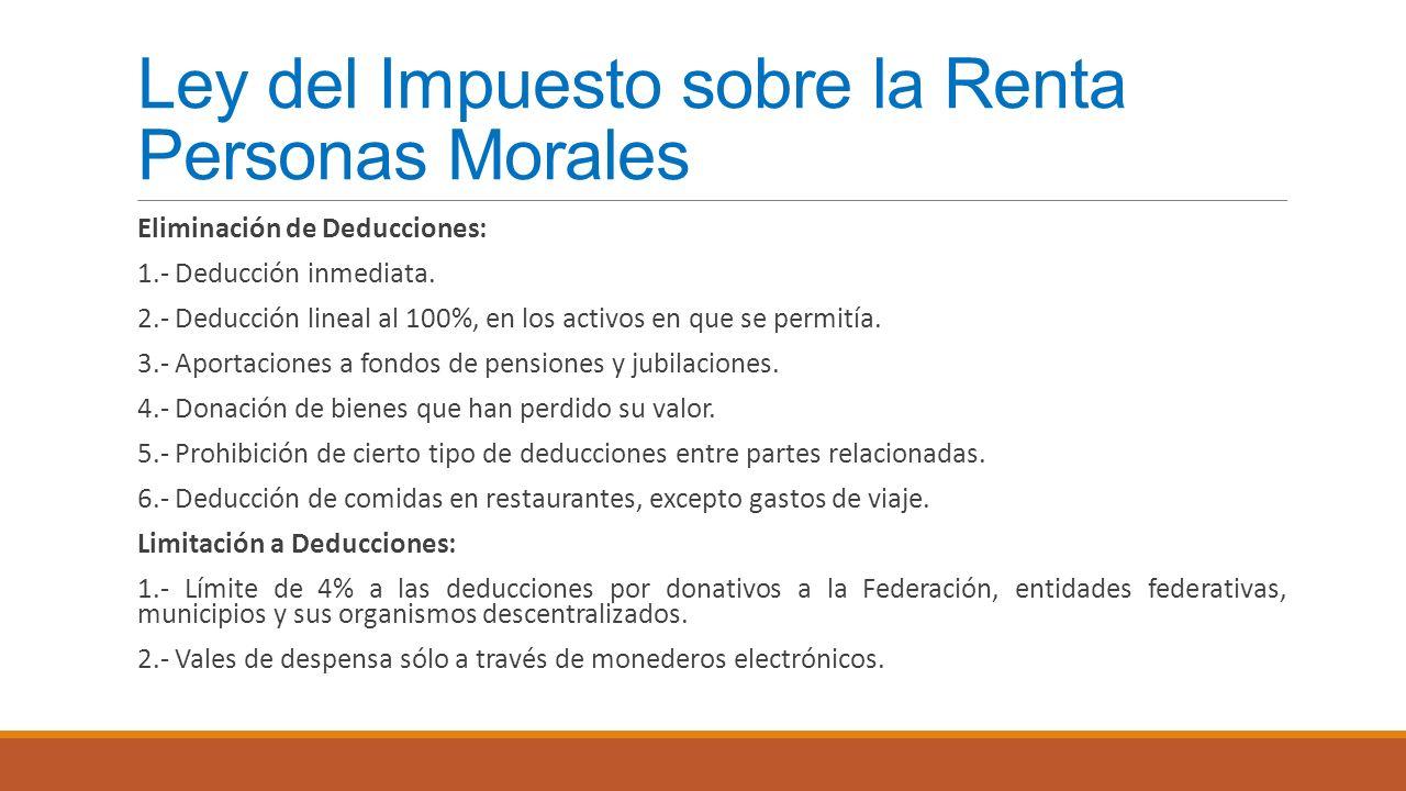 Ley del Impuesto sobre la Renta Personas Morales Eliminación de Deducciones: 1.- Deducción inmediata. 2.- Deducción lineal al 100%, en los activos en