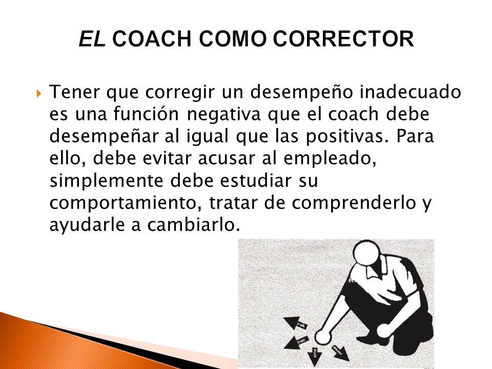 Tener que corregir un desempeño inadecuado es una función negativa que el coach debe desempeñar al igual que las positivas. Para ello, debe evitar acu