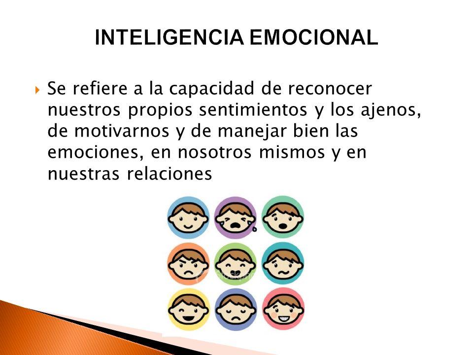 Se refiere a la capacidad de reconocer nuestros propios sentimientos y los ajenos, de motivarnos y de manejar bien las emociones, en nosotros mismos y