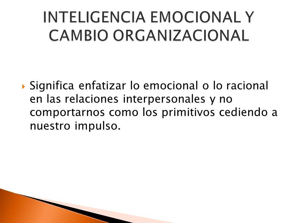 Significa enfatizar lo emocional o lo racional en las relaciones interpersonales y no comportarnos como los primitivos cediendo a nuestro impulso.