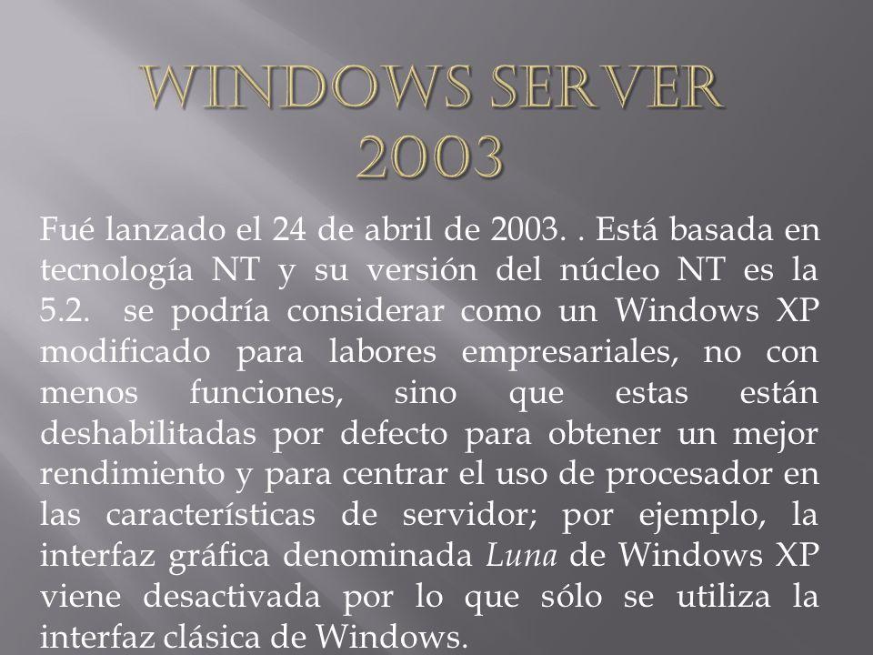 Fué lanzado el 24 de abril de 2003.. Está basada en tecnología NT y su versión del núcleo NT es la 5.2. se podría considerar como un Windows XP modifi