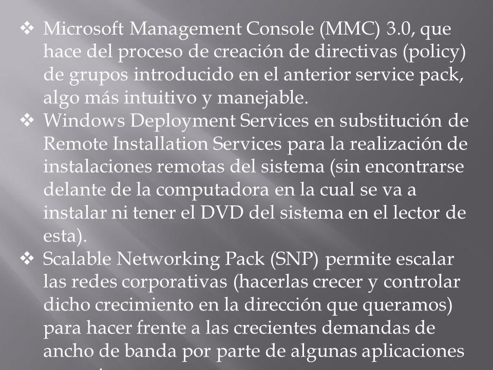 Microsoft Management Console (MMC) 3.0, que hace del proceso de creación de directivas (policy) de grupos introducido en el anterior service pack, algo más intuitivo y manejable.