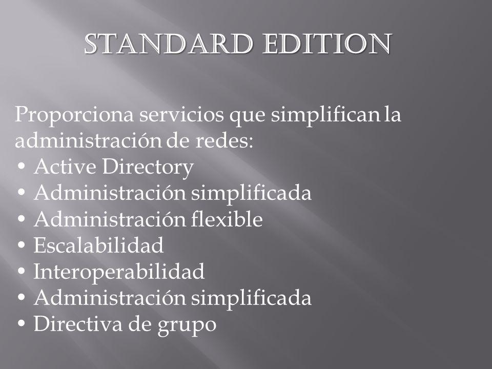 Standard Edition Proporciona servicios que simplifican la administración de redes: Active Directory Administración simplificada Administración flexibl
