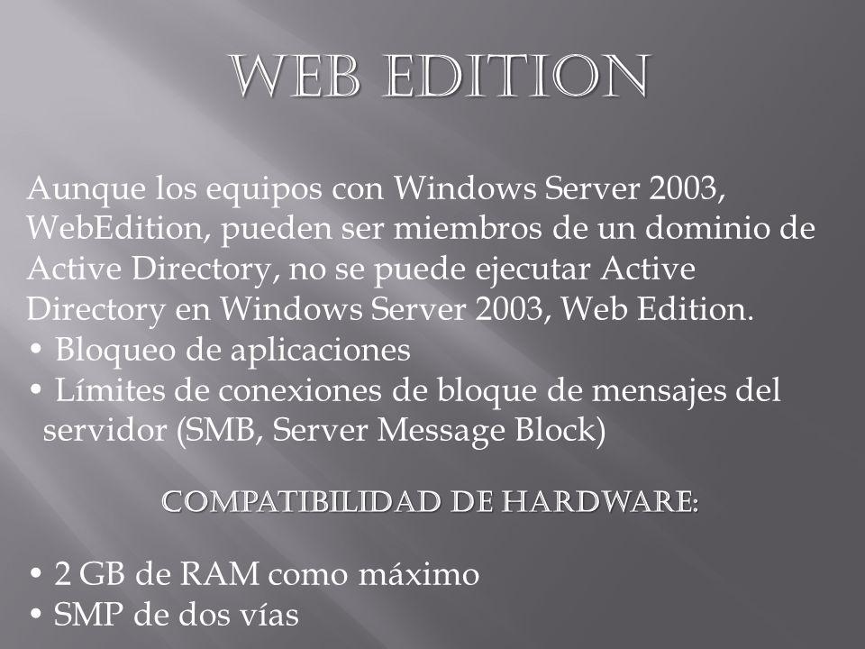 Web Edition Aunque los equipos con Windows Server 2003, WebEdition, pueden ser miembros de un dominio de Active Directory, no se puede ejecutar Active Directory en Windows Server 2003, Web Edition.