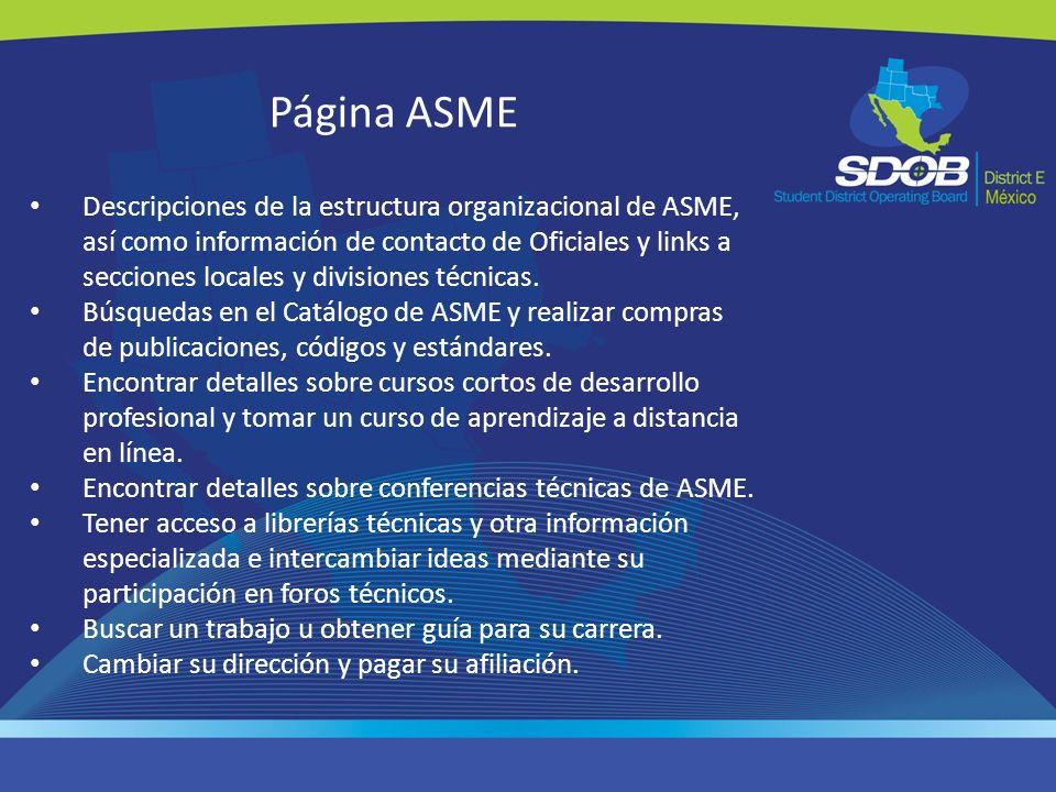 Página ASME Descripciones de la estructura organizacional de ASME, así como información de contacto de Oficiales y links a secciones locales y divisio