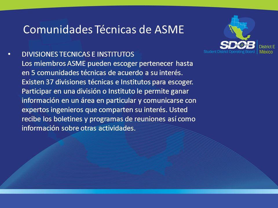 Comunidades Técnicas de ASME DIVISIONES TECNICAS E INSTITUTOS Los miembros ASME pueden escoger pertenecer hasta en 5 comunidades técnicas de acuerdo a