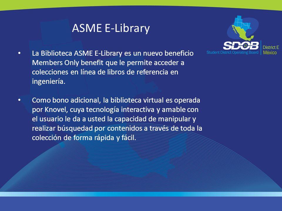 ASME E-Library La Biblioteca ASME E-Library es un nuevo beneficio Members Only benefit que le permite acceder a colecciones en línea de libros de refe