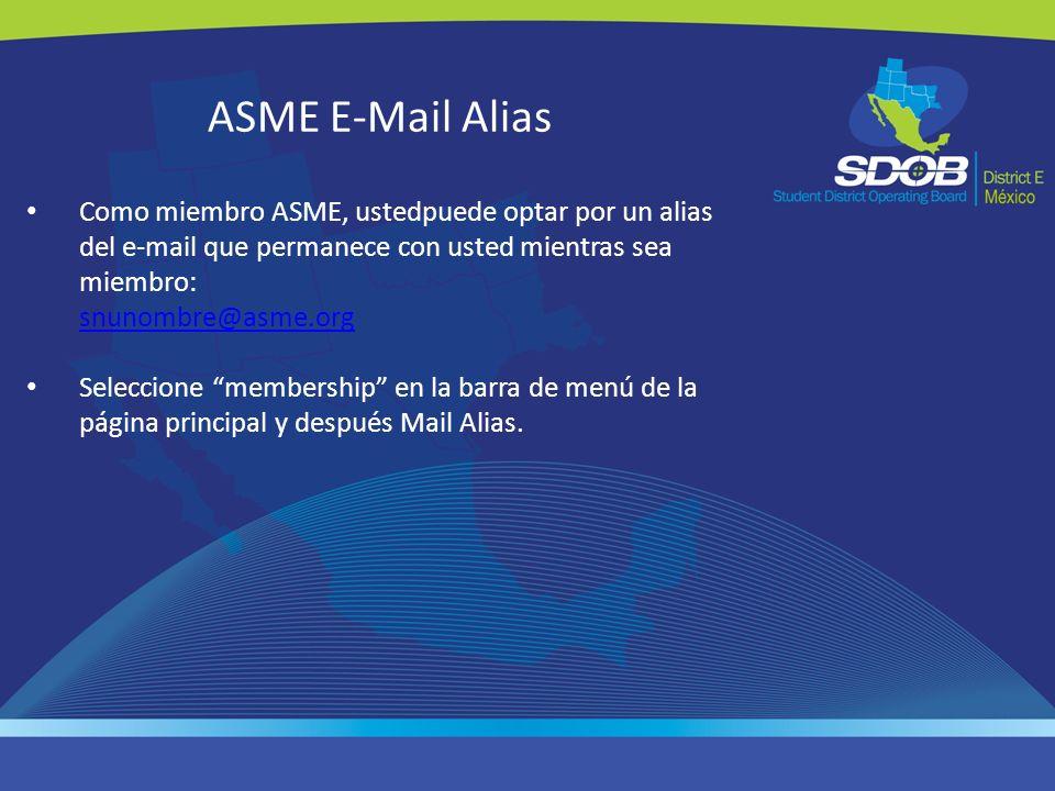 ASME E-Mail Alias Como miembro ASME, ustedpuede optar por un alias del e-mail que permanece con usted mientras sea miembro: snunombre@asme.org snunomb