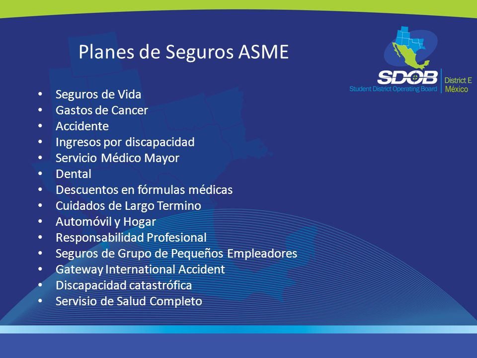 Planes de Seguros ASME Seguros de Vida Gastos de Cancer Accidente Ingresos por discapacidad Servicio Médico Mayor Dental Descuentos en fórmulas médica