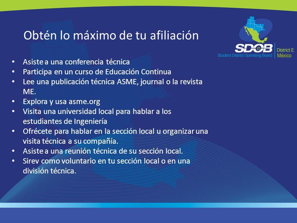 Obtén lo máximo de tu afiliación Asiste a una conferencia técnica Participa en un curso de Educación Continua Lee una publicación técnica ASME, journa