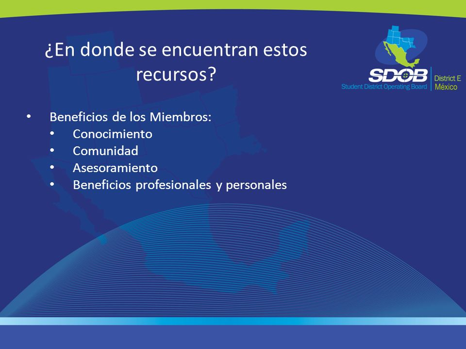¿En donde se encuentran estos recursos? Beneficios de los Miembros: Conocimiento Comunidad Asesoramiento Beneficios profesionales y personales