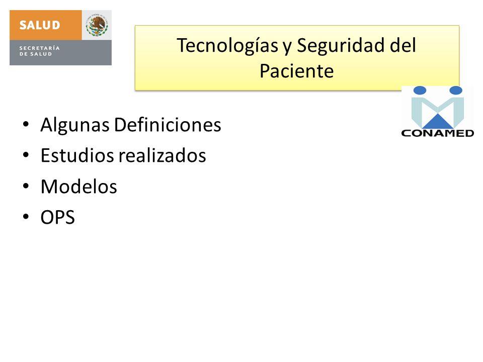 Tecnologías y Seguridad del Paciente Algunas Definiciones Estudios realizados Modelos OPS