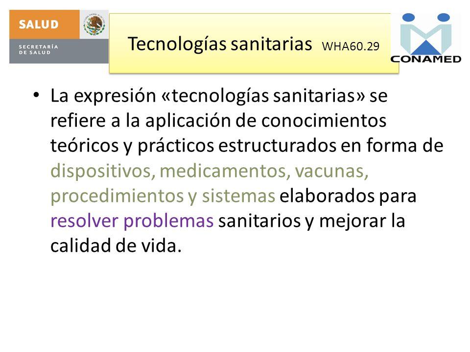 Tecnologías sanitarias WHA60.29 La expresión «tecnologías sanitarias» se refiere a la aplicación de conocimientos teóricos y prácticos estructurados e