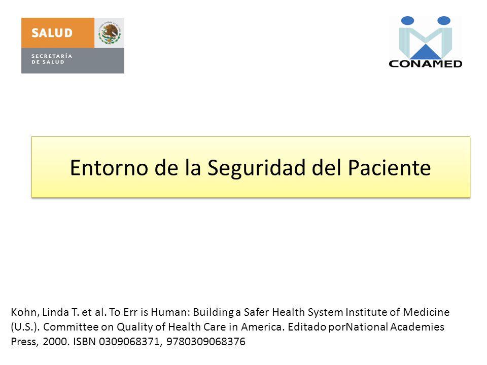 Entorno de la Seguridad del Paciente Kohn, Linda T. et al. To Err is Human: Building a Safer Health System Institute of Medicine (U.S.). Committee on