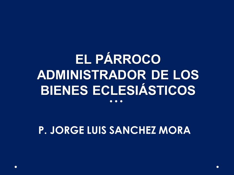 EL PÁRROCO ADMINISTRADOR DE LOS BIENES ECLESIÁSTICOS P. JORGE LUIS SANCHEZ MORA