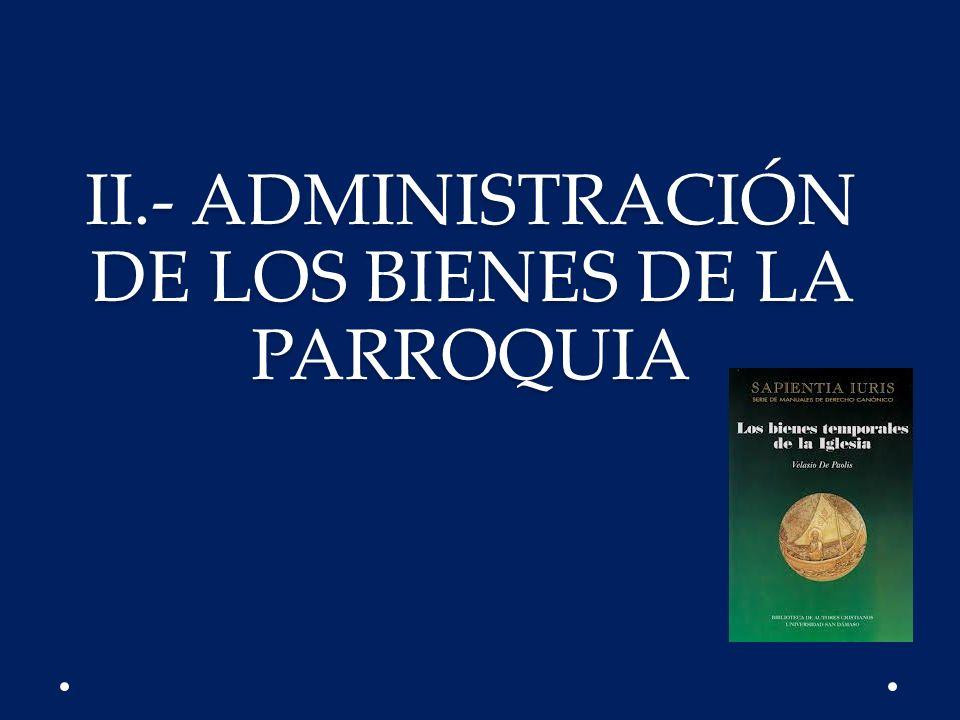 II.- ADMINISTRACIÓN DE LOS BIENES DE LA PARROQUIA