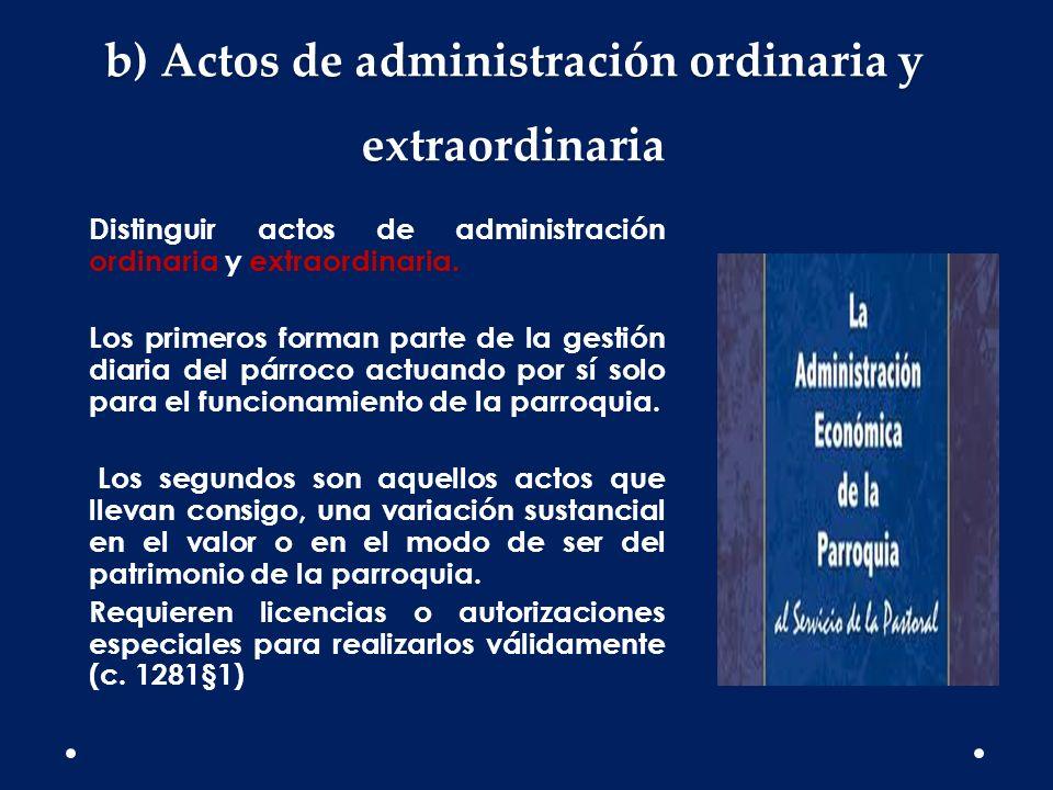 b) Actos de administración ordinaria y extraordinaria Distinguir actos de administración ordinaria y extraordinaria. Los primeros forman parte de la g