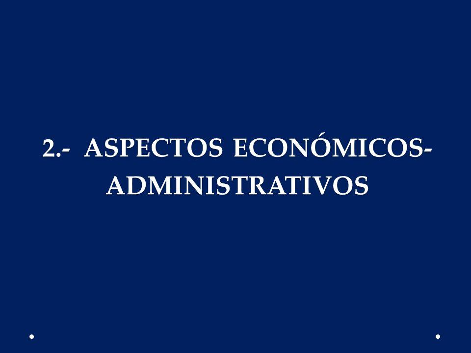 2.- ASPECTOS ECONÓMICOS- ADMINISTRATIVOS