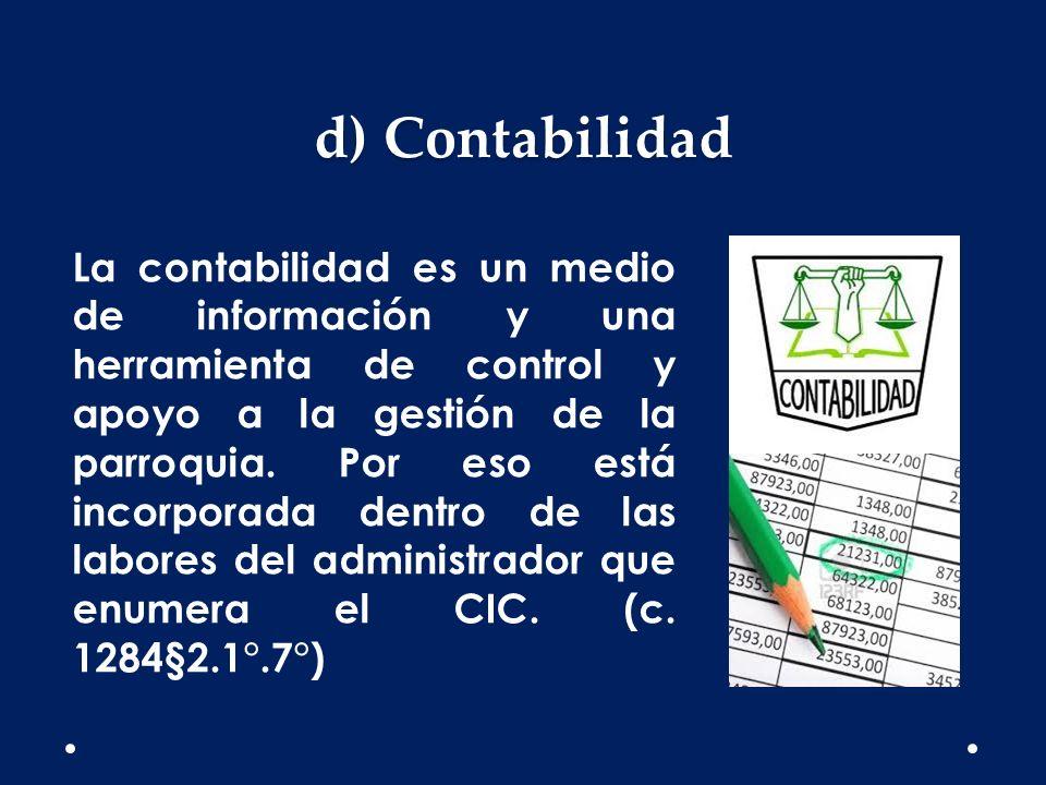d) Contabilidad La contabilidad es un medio de información y una herramienta de control y apoyo a la gestión de la parroquia. Por eso está incorporada