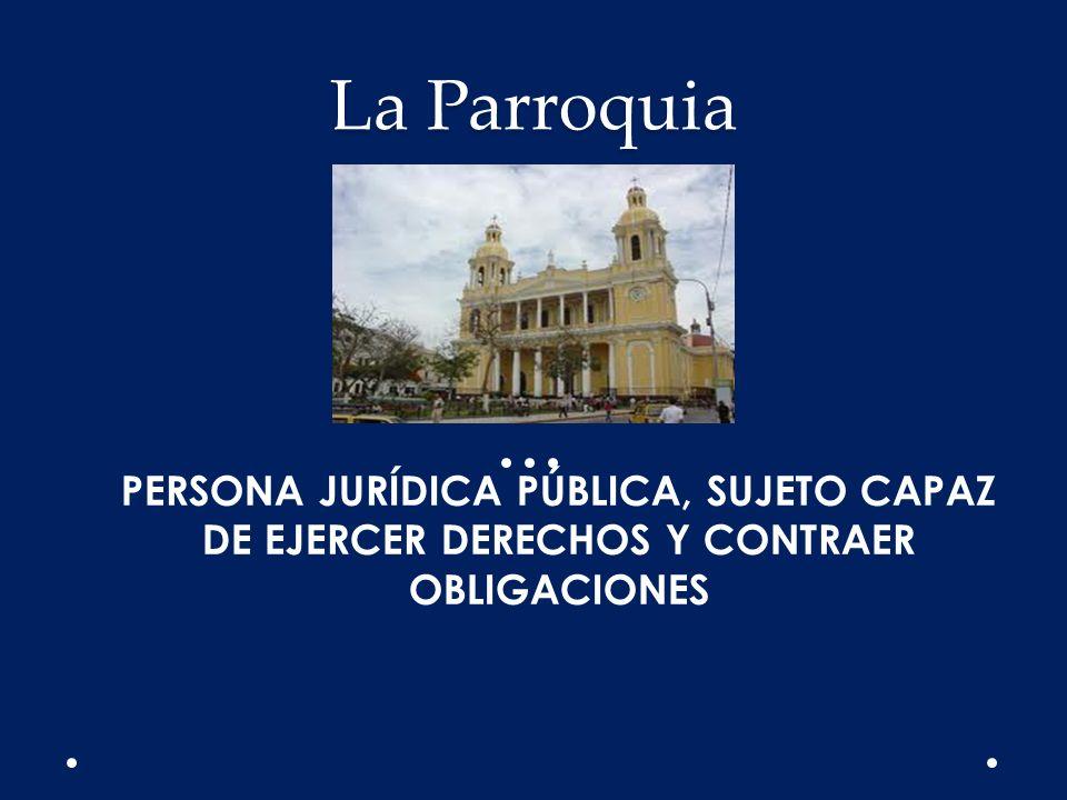 La Parroquia PERSONA JURÍDICA PÚBLICA, SUJETO CAPAZ DE EJERCER DERECHOS Y CONTRAER OBLIGACIONES
