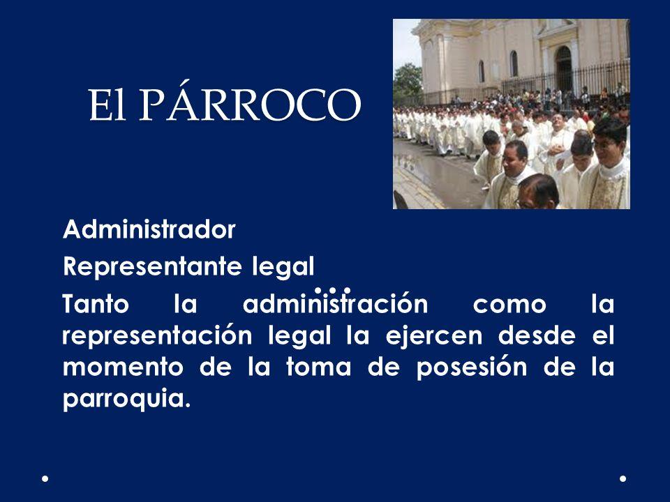 El PÁRROCO Administrador Representante legal Tanto la administración como la representación legal la ejercen desde el momento de la toma de posesión d