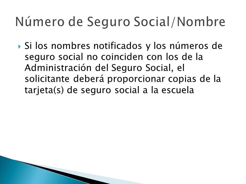 Si los nombres notificados y los números de seguro social no coinciden con los de la Administración del Seguro Social, el solicitante deberá proporcionar copias de la tarjeta(s) de seguro social a la escuela