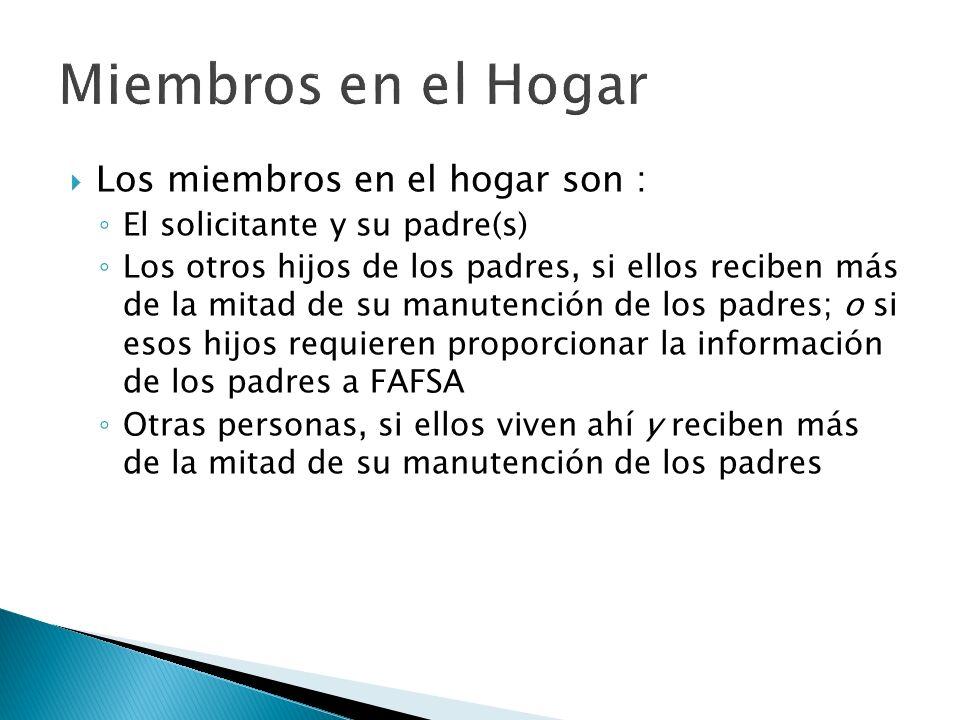 Los miembros en el hogar son : El solicitante y su padre(s) Los otros hijos de los padres, si ellos reciben más de la mitad de su manutención de los p