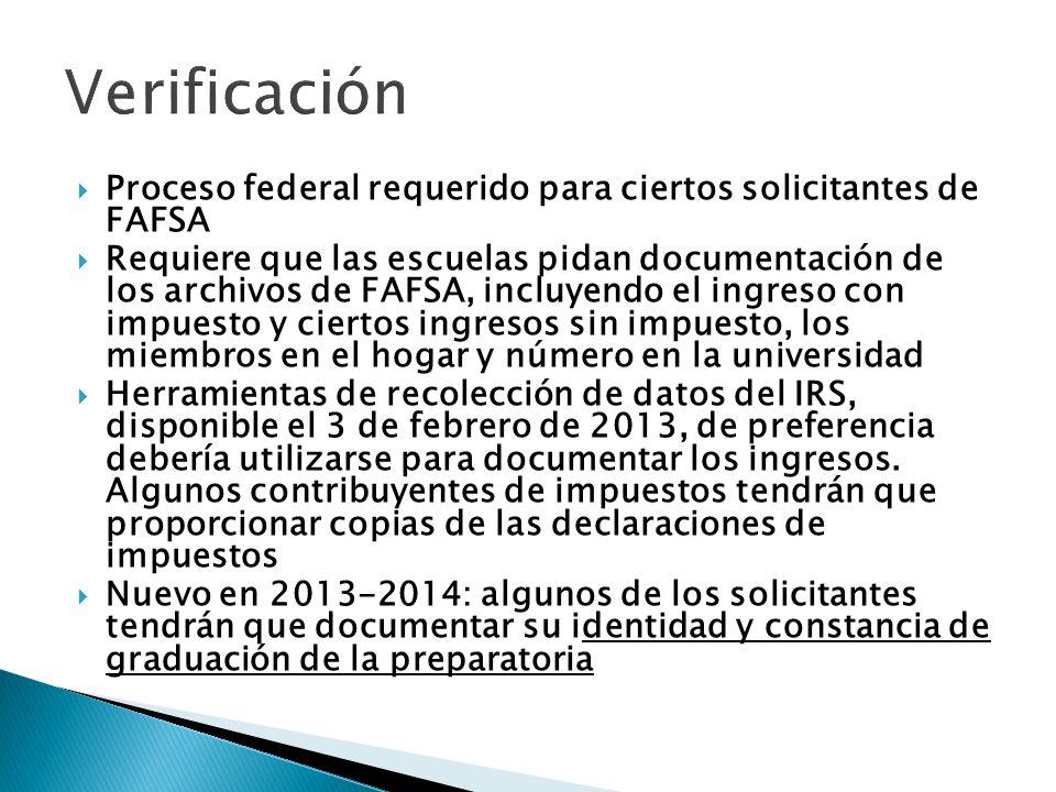 Proceso federal requerido para ciertos solicitantes de FAFSA Requiere que las escuelas pidan documentación de los archivos de FAFSA, incluyendo el ing