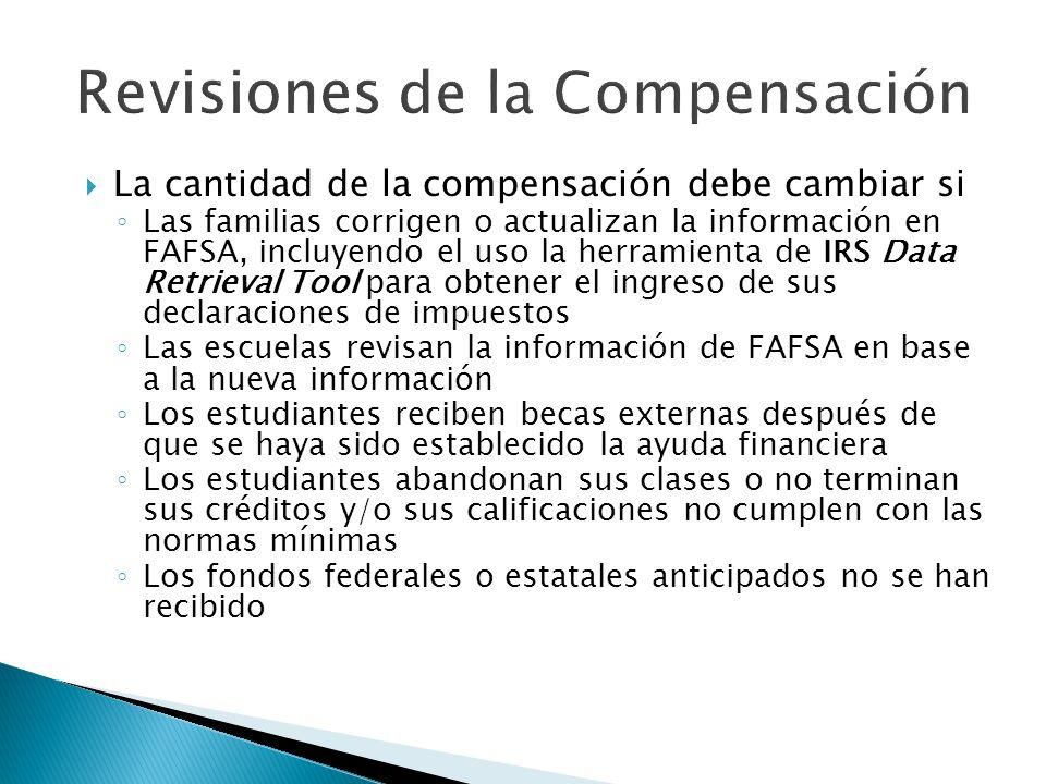 La cantidad de la compensación debe cambiar si Las familias corrigen o actualizan la información en FAFSA, incluyendo el uso la herramienta de IRS Dat