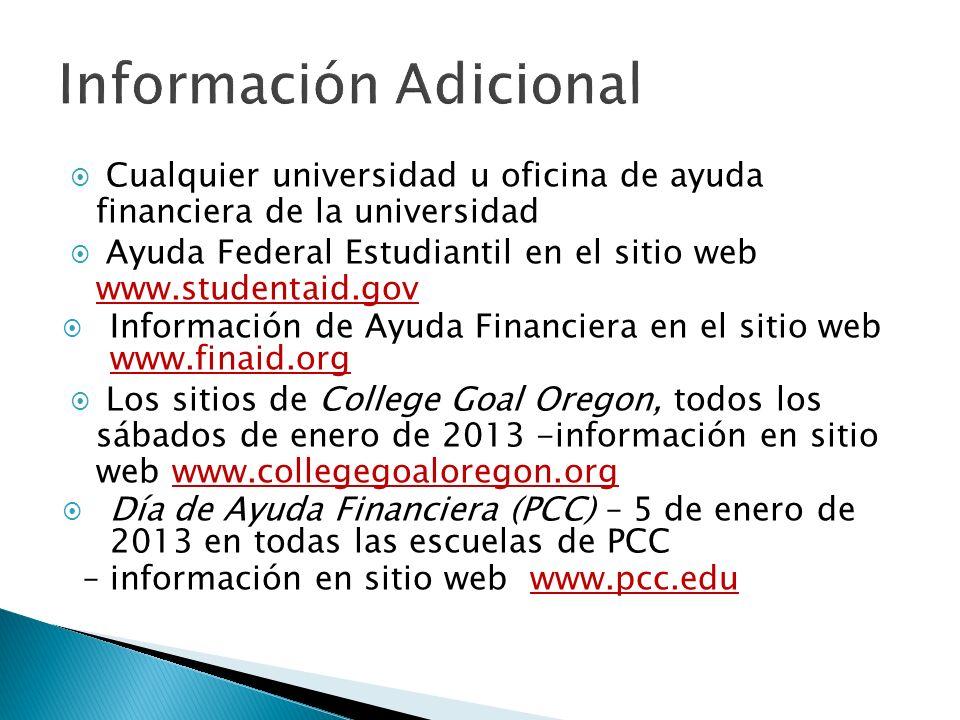 Cualquier universidad u oficina de ayuda financiera de la universidad Ayuda Federal Estudiantil en el sitio web www.studentaid.gov Información de Ayud