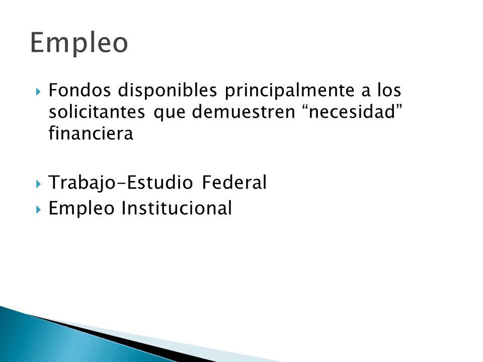 Fondos disponibles principalmente a los solicitantes que demuestren necesidad financiera Trabajo-Estudio Federal Empleo Institucional