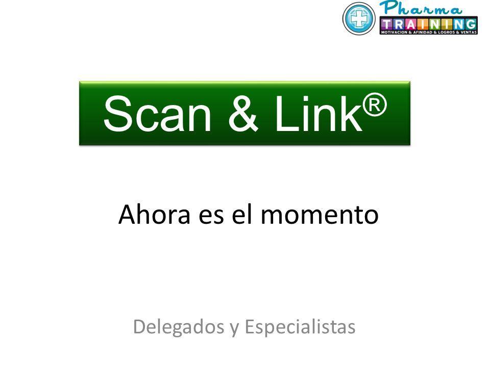 Ahora es el momento Delegados y Especialistas Scan & Link ®