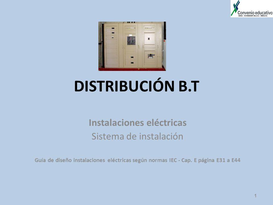 DISTRIBUCIÓN B.T Instalaciones eléctricas Sistema de instalación Guía de diseño instalaciones eléctricas según normas IEC - Cap. E página E31 a E44 1