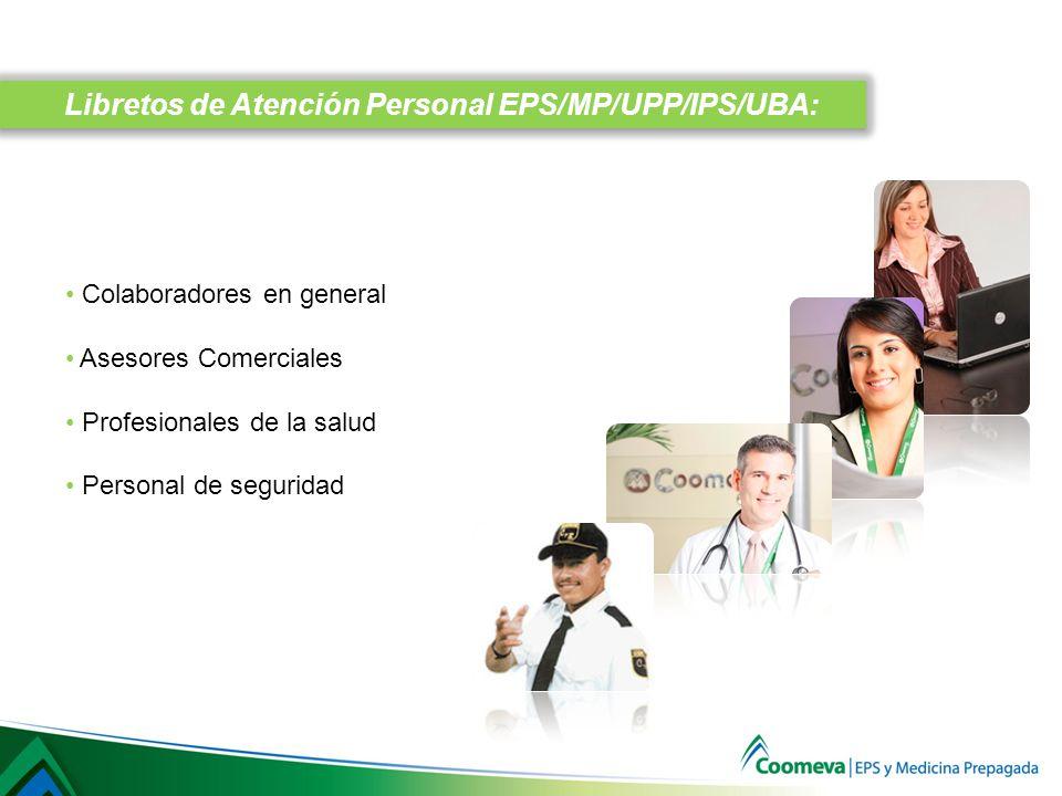 Libretos de Atención Personal EPS/MP/UPP/IPS/UBA: Colaboradores en general Asesores Comerciales Profesionales de la salud Personal de seguridad