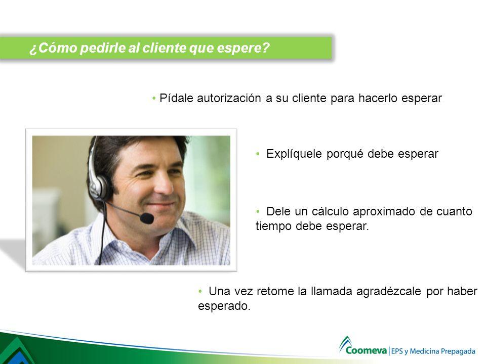 Pídale autorización a su cliente para hacerlo esperar.