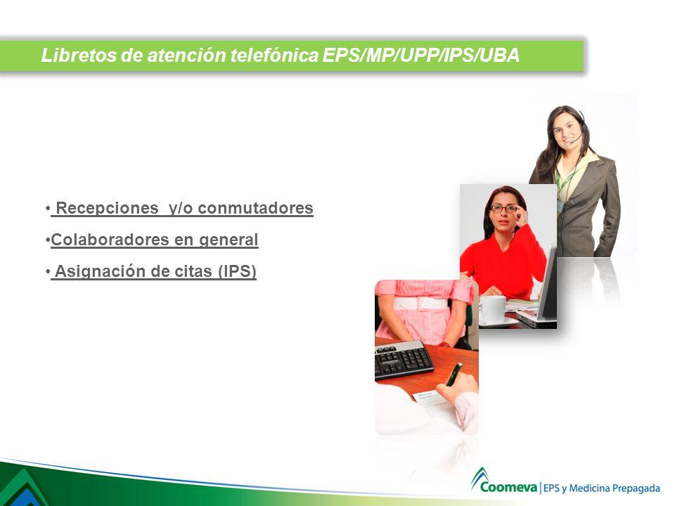 Recepciones y/o conmutadores Recepciones y/o conmutadores Colaboradores en general Asignación de citas (IPS) Libretos de atención telefónica EPS/MP/UPP/IPS/UBA