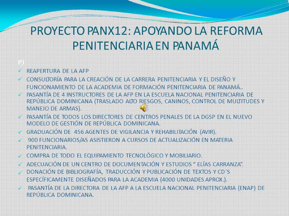 PROYECTO PANX12: APOYANDO LA REFORMA PENITENCIARIA EN PANAMÁ P) REAPERTURA DE LA AFP CONSULTORÍA PARA LA CREACIÓN DE LA CARRERA PENITENCIARIA Y EL DIS