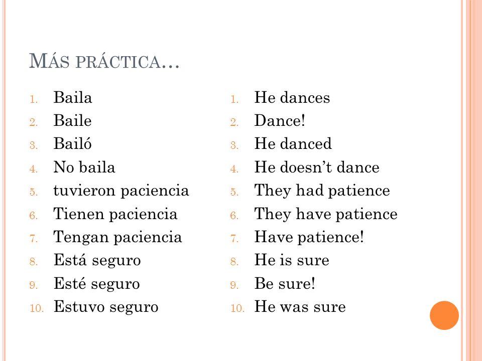 M ÁS PRÁCTICA … 1.Baila 2. Baile 3. Bailó 4. No baila 5.