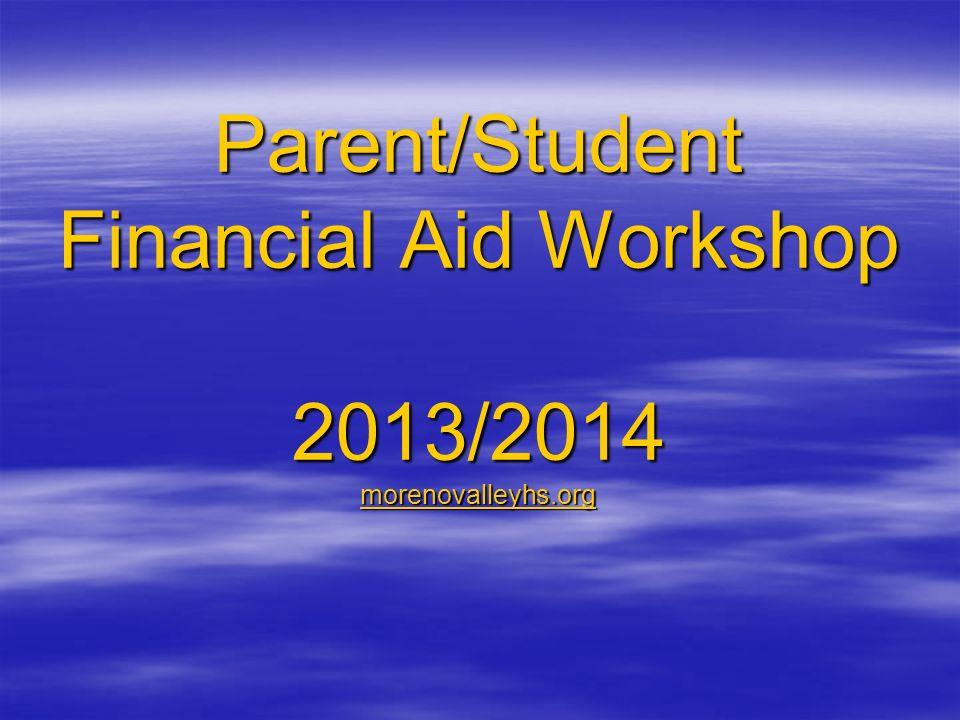 Parent/Student Financial Aid Workshop 2013/2014 mmmm oooo rrrr eeee nnnn oooo vvvv aaaa llll llll eeee yyyy hhhh ssss.... oooo rrrr gggg